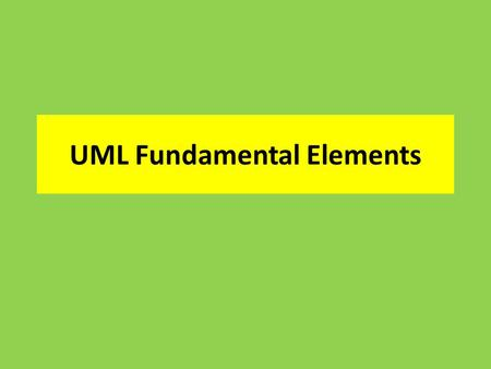 UML Fundamental Elements. Structural Elements Represent abstractions in our system. Elements that encapsulate the system's set of behaviors. Structural.
