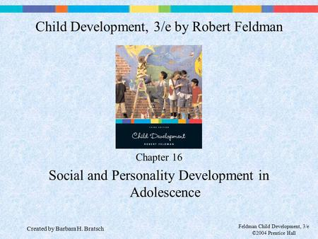 Feldman Child Development, 3/e ©2004 Prentice Hall Chapter 16 Social and Personality Development in Adolescence Child Development, 3/e by Robert Feldman.