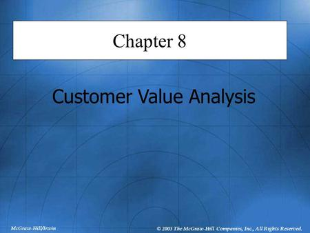 McGraw-Hill/Irwin © 2003 The McGraw-Hill Companies, Inc., All Rights Reserved. Chapter 8 Customer Value Analysis.