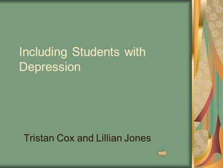 Including Students with Depression Tristan Cox and Lillian Jones.