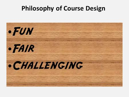 Philosophy of Course Design Fun Fair Challenging.