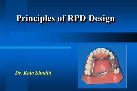 Principles of RPD Design Dr. Rola Shadid. 1. The manner in which each is supported 2. The method of impression registration and jaw record required for.