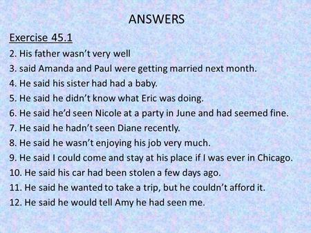 ANSWERS Exercise 45.1 2. His father wasn't very well 3. said Amanda and Paul were getting married next month. 4. He said his sister had had a baby. 5.