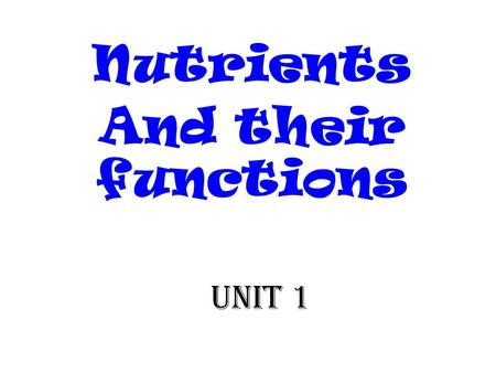 Unit 1 Nutrients And their functions. Macro V Micro MACRO NUTRIENTS – Refers to nutrients made up of large molecules that are required by the body in.