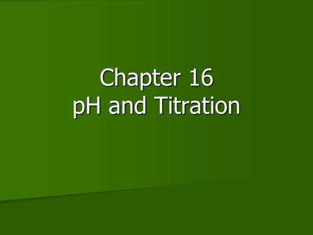 Chapter 16 pH and Titration. I. Concentration Units for Acids and Bases A. Chemical Equivalents A. Chemical Equivalents 1. Definition: The number of acidic.