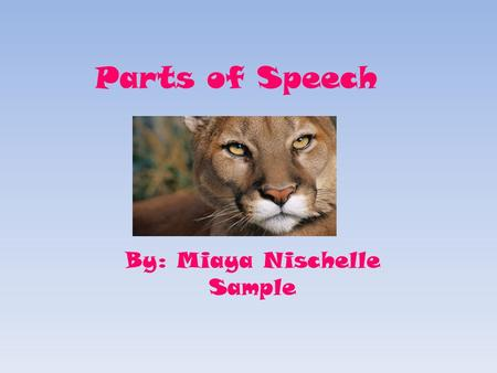 Parts of Speech By: Miaya Nischelle Sample. NOUN A noun is a person place or thing.