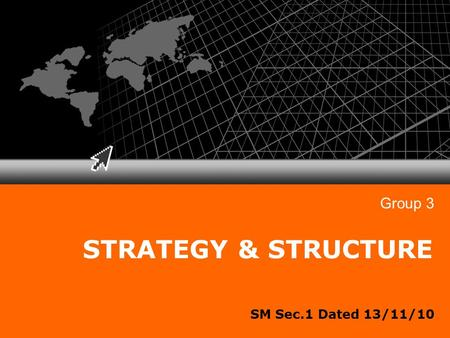 SM Sec.1 Dated 13/11/10 STRATEGY & STRUCTURE Group 3.