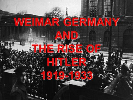 WEIMAR GERMANY AND THE RISE OF HITLER 1919-1933. You will learn…..  Why Germany's new government had so many problems after WWI  How Germany recovered.