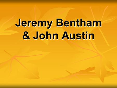 Jeremy Bentham & John Austin. Jeremy Bentham… was an english philosopher and political radical was an english philosopher and political radical best known.