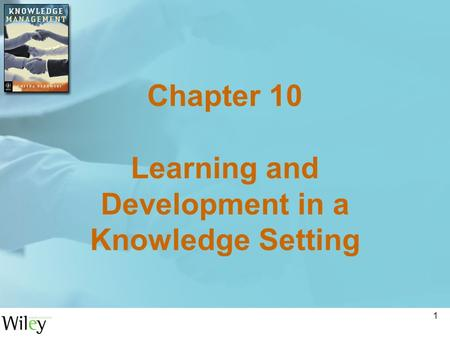 1 Chapter 10 Learning and Development in a Knowledge Setting.