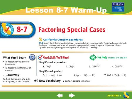 "ALGEBRA 1 Lesson 8-7 Warm-Up ALGEBRA 1 ""Factoring Special Cases"" (8-7) What is a ""perfect square trinomial""? How do you factor a ""perfect square trinomial""?"