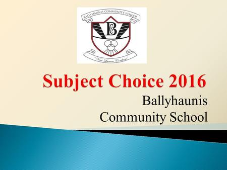 Ballyhaunis Community School. This is Important For: Leaving Cert. Results Third Level Entry A Future Career  Students Study Three Core Subjects  English,