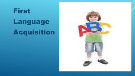 First Language Acquisition. It is the process by which humans acquire the capacity to perceive and comprehend language, as well as to produce and use.