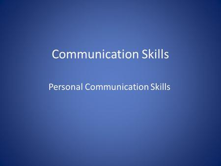 Communication Skills Personal Communication Skills.