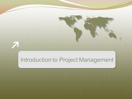 Introduction to Project Management. What is a Project? A project is a temporary endeavor undertaken to produce a unique product or service Temporary –