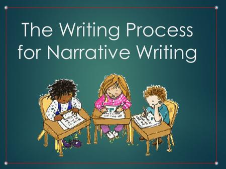 The Writing Process for Narrative Writing What is a Narrative?  A Narrative is prose that: Tells a story about a real or fictional event Develops a.