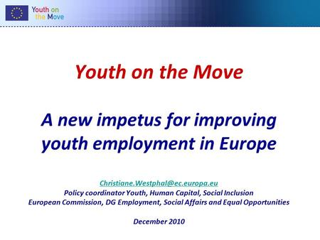 Youth on the Move A new impetus for improving youth employment in Europe Policy coordinator Youth, Human Capital, Social.