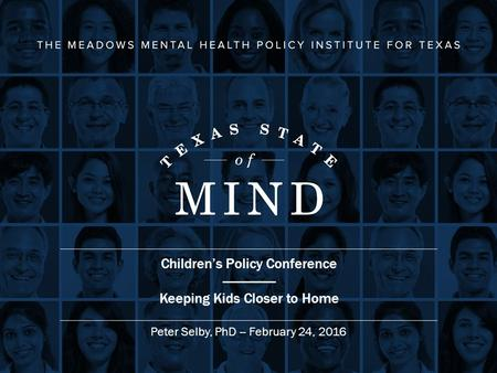 Children's Policy Conference --------------- Keeping Kids Closer to Home Peter Selby, PhD -- February 24, 2016.