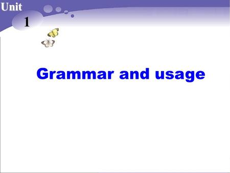 Grammar and usage Unit 1. A free talk How many of you want to learn English? Can you tell me why you want to learn it?