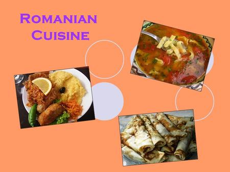 Romanian Cuisine.  The central characteristic of the Romanian cuisine is its great variety. It is a cuisine influenced by repeated waves of different.