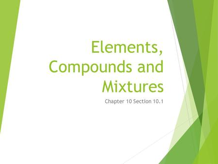 Elements, Compounds and Mixtures Chapter 10 Section 10.1.