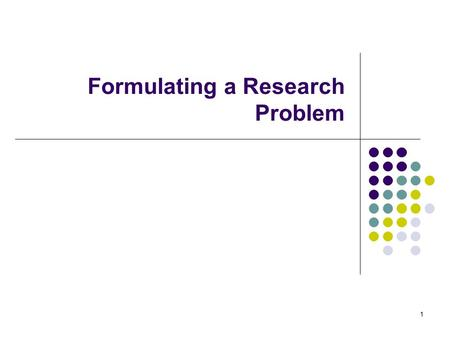 1 Formulating a Research Problem. 2 To be Discussed!!! The Research Problem The importance of Formulating a Research Problem Sources of Research Problem.