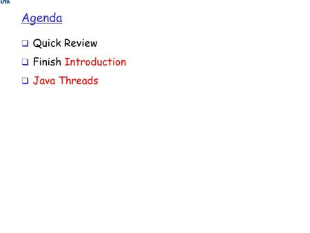 Agenda  Quick Review  Finish Introduction  Java Threads.