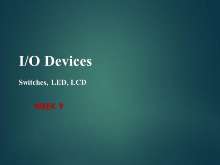 I/O Devices Switches, LED, LCD