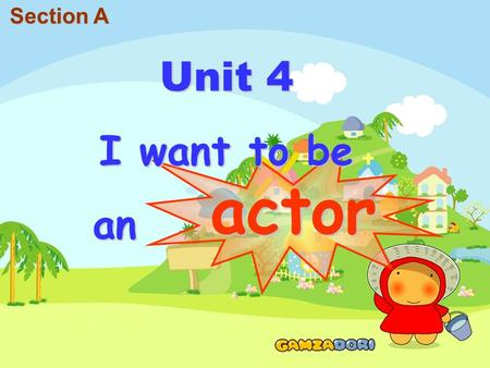 Unit 4 I want to be an an actor Section A. bank clerk reporter waiterdoctor shop assistant.