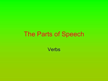 The Parts of Speech Verbs. A verb tells what people or things do. More generally, a verb tells the action a noun or pronoun does. Mrs. Ellis read a.