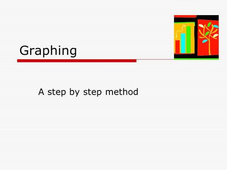 Graphing A step by step method. Line Graphs  A line graph is a style of chart that is created by connecting a series of data points together with a line.