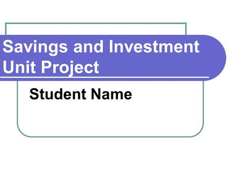 Savings and Investment Unit Project Student Name.