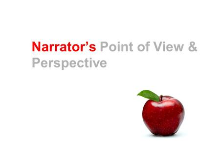 Narrator's Point of View & Perspective. Who is the Narrator? The one who tells the story Who are the Characters? Everyone else in the story What is PERSPECTIVE?