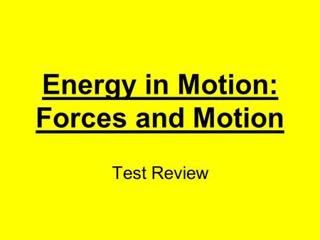 Energy in Motion: Forces and Motion Test Review. What is motion? It is the act of moving. Click here for answer Next.