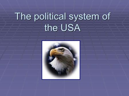 The political system of the USA United States Government. The Constitution The Constitution divides the government on three equal branches, or parts.