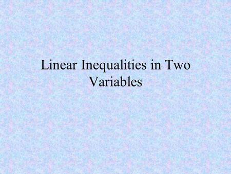 Linear Inequalities in Two Variables Write each inequality in interval notation and graph the interval. EXAMPLE 1 Graphing Intervals Written in Interval.