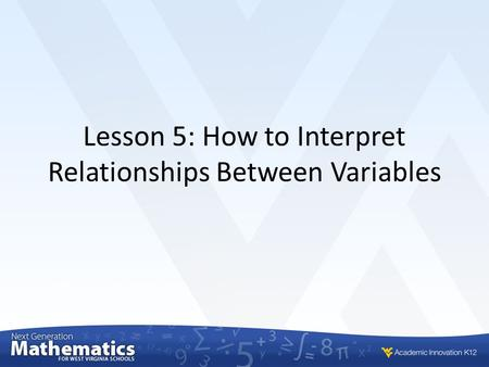 Lesson 5: How to Interpret Relationships Between Variables.