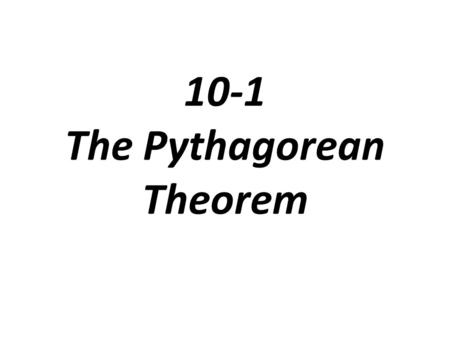 10-1 The Pythagorean Theorem. LEGS Hypotenuse Problem 1: Finding the Length of a Hypotenuse The tiles shown below are squares with 6-in. sides. What.