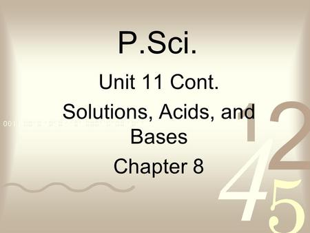 P.Sci. Unit 11 Cont. Solutions, Acids, and Bases Chapter 8.