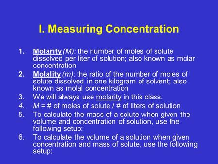 I. Measuring Concentration 1.Molarity (M): the number of moles of solute dissolved per liter of solution; also known as molar concentration 2.Molality.