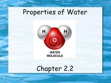 Properties of Water Chapter 2.2. Water makes up about 60% of the human body and almost ¾ of the Earth's surface. There would be no life on Earth without.