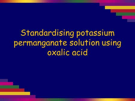 Standardising potassium permanganate solution using oxalic acid.