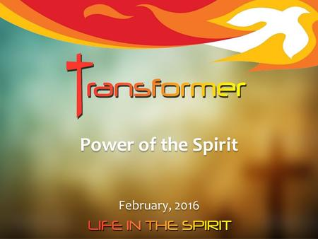 Power of the Spirit February, 2016. Part 1: The Role of the Holy Spirit.