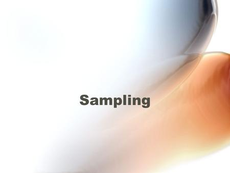 Sampling. Census and Sample (defined) A census is based on every member of the population of interest in a research project A sample is a subset of the.
