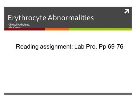  Erythrocyte Abnormalities Clinical Pathology, Ms. Canga Reading assignment: Lab Pro. Pp 69-76.