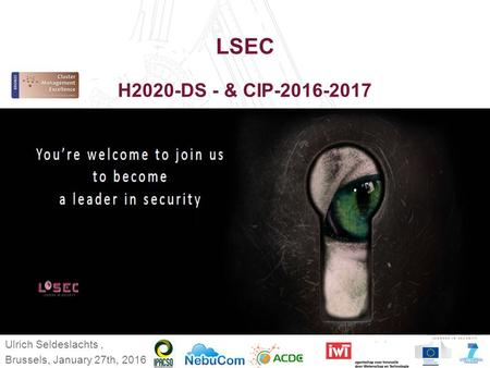 LSEC H2020-DS - & CIP-2016-2017 Ulrich Seldeslachts, Brussels, January 27th, 2016.