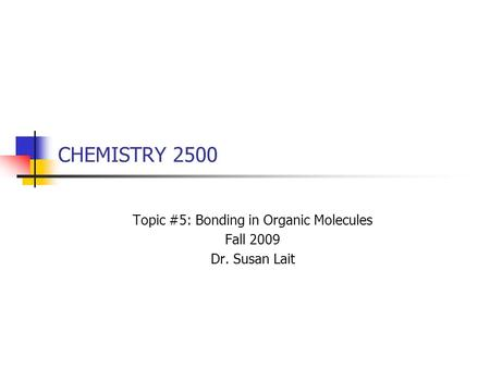 CHEMISTRY 2500 Topic #5: Bonding in Organic Molecules Fall 2009 Dr. Susan Lait.