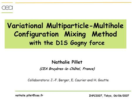 Variational Multiparticle-Multihole Configuration Mixing Method with the D1S Gogny force INPC2007, Tokyo, 06/06/2007 Nathalie Pillet (CEA Bruyères-le-Châtel,