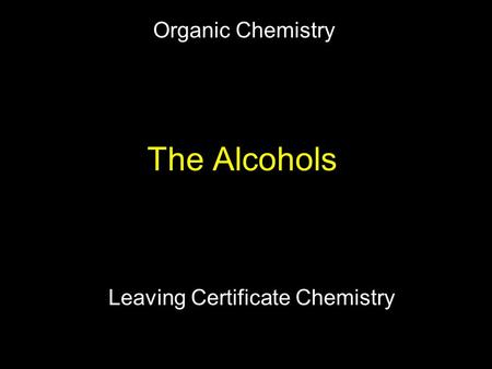 The Alcohols Leaving Certificate Chemistry Organic Chemistry.