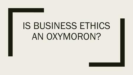 IS BUSINESS ETHICS AN OXYMORON?. Stakeholders  Building relationships is one of most important areas in business today  Can be associated with organizational.